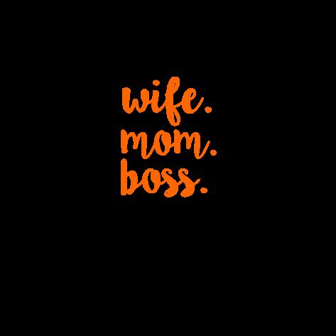 Wife - Mom - Boss