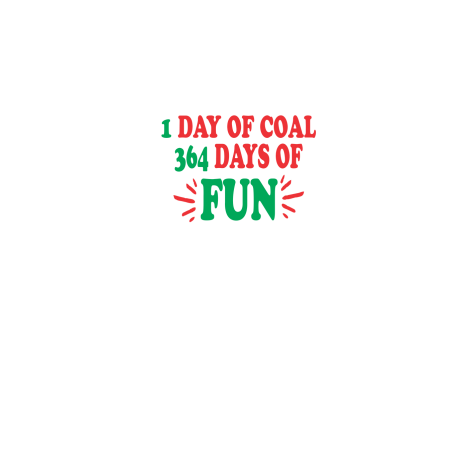 1 day of coal 364 days of fun