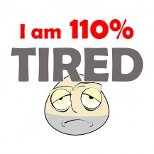 Tired 110%