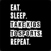Eat Sleep Take kids to sports