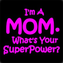 Mom. Whats your super power