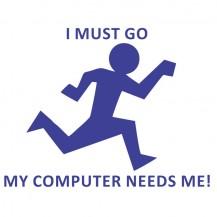 My computer needs me