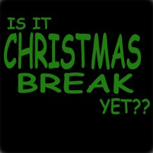 Is It Christmas Break Yet?
