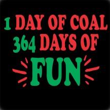 1 day of coal 364 days of fun