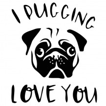 I Pugging Love You