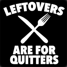 leftovers are for quiters