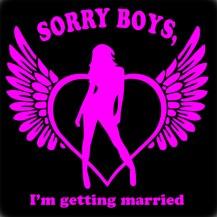 Sorry Boys Im Getting Married
