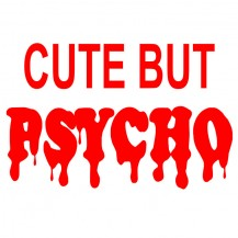im cute but psycho