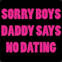 Daddy says no dating