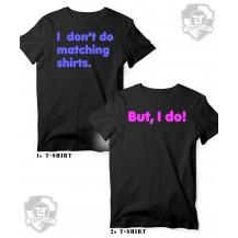 I don't do Matching shirts But I do
