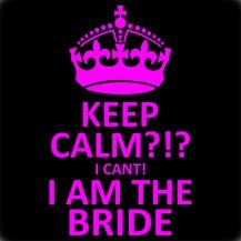 Keep Calm?The Bride